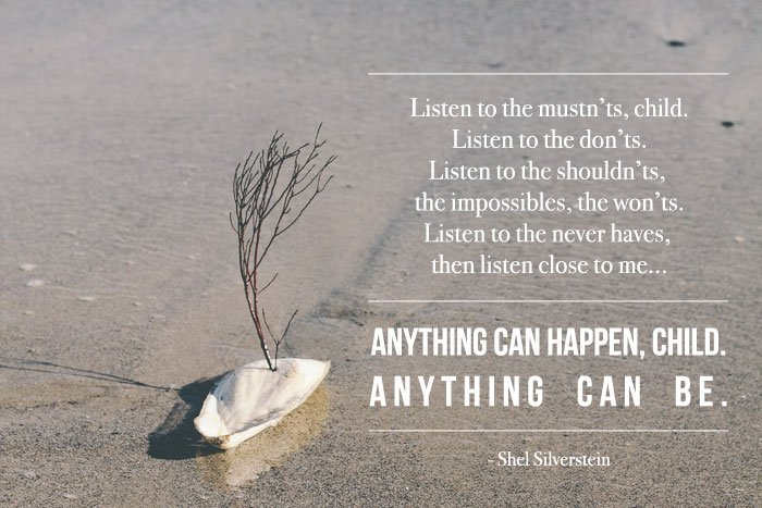 Shel Silverstein Book Quotes: Anything Can Happen, Child. Anything Can Be.