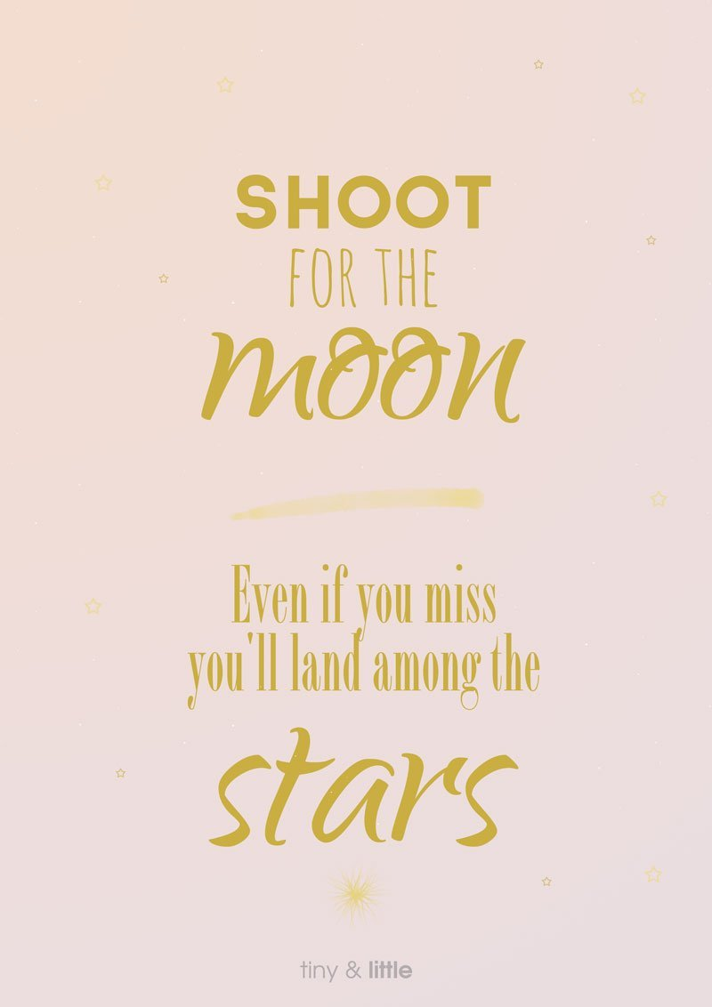 Shoot for the Moon Even If You Miss Quote